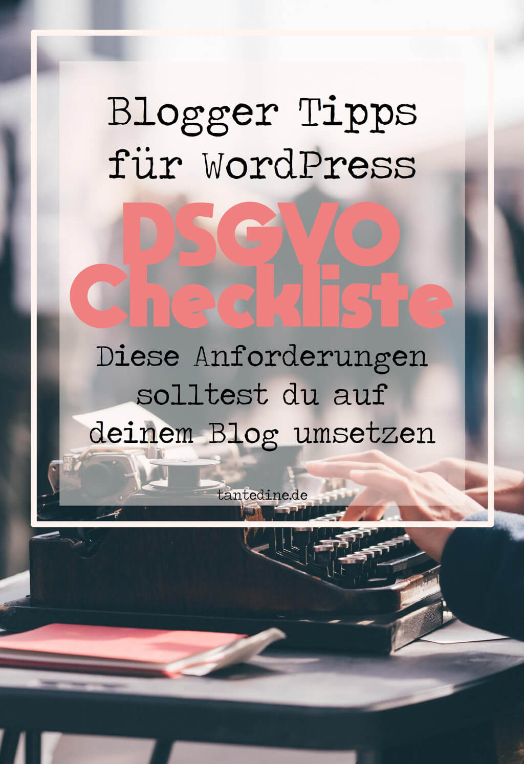 DSGVO Checkliste Blogger Tipps WordPress tantedine